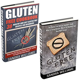 Gluten Free Bundle (Gluten Free + Gluten Free Cookbook): The Gluten Free Diet For Beginners Guide + 30 Healthy And Easy Gluten Free Recipes For Beginners ... & Cooking, Paleo Vegan Recipes Book 4)  by  Sandra Williams