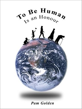 To Be Human is an Honour Pam Golden