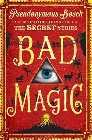 Bad Magic: The Bad Books (Book 1) Pseudonymous Bosch