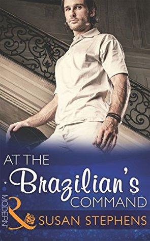 At the Brazilians Command (Mills & Boon Modern) (Hot Brazilian Nights! - Book 2) Susan Stephens