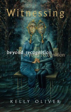 Witnessing: Beyond Recognition  by  Kelly Oliver