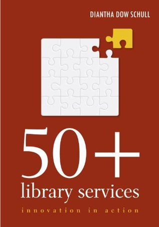 50+ Library Services: Innovation in Action  by  Diantha Dow Schull
