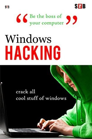 Windows Hacking: crack all cool stuff of windows  by  Soumya Ranjan Behera