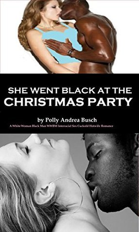 She Went Black At The Christmas Party: A White Woman Black Man WWBM Interracial Sex Cuckold Hotwife Romance Polly Andrea Busch