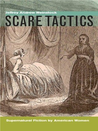Scare Tactics:Supernatural Fiction American Women by Jeffrey Andrew Weinstock
