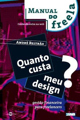 Quanto custa meu Design? Gestão financeira para freelancers (Manual do Freela Livro 1)  by  André Beltrão