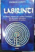 Labirinti. La chiave segreta per svelare lenigma. Un percorso iniziatico per ritrovare il centro  by  Patrick Conty
