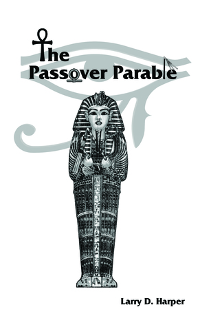 The Passover Parable  by  Larry D. Harper