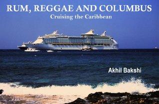 Rum, Reggae and Columbus  by  Akhil Bakshi