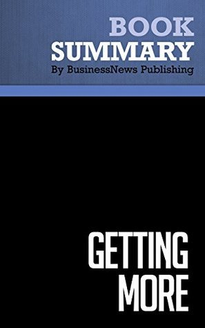 Summary : Getting More - Stuart Diamond: How to Negotiate to Achieve Your Goals in the Real World BusinessNews Publishing