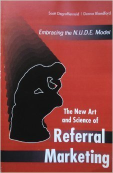 Embracing the N.u.d.e. Model - The New Art and Science of Referral Marketing Scott Degraffenreid and Donna Blandford
