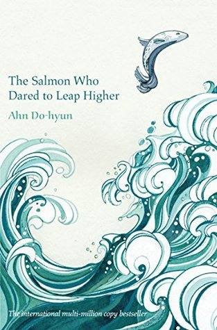The Salmon Who Dared to Leap Higher  by  Ahn Do-hyeon