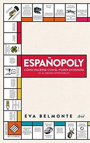 Españopoly: Cómo hacerse con el poder en España (o, al menos, entenderlo)  by  Eva Belmonte