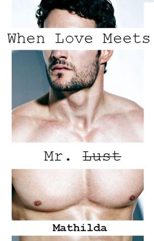 When Love Meets Mr. Lust  by  R.D.M. Jr.