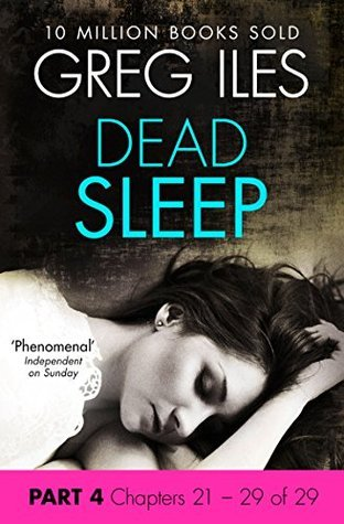 Dead Sleep: Part 4, Chapters 21 to 29 Greg Iles