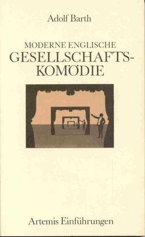 Moderne englische Gesellschaftskomödie. Von Oscar Wilde zu Tom Stoppard. Eine Einführung Adolf Barth