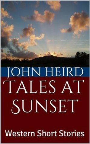 Tales at Sunset: Western Short Stories  by  John Heird