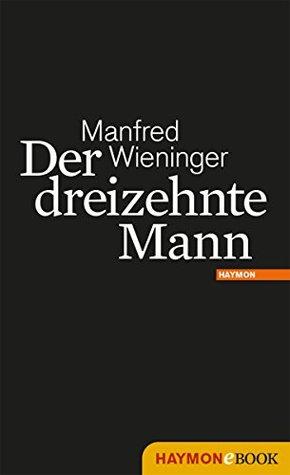 Der dreizehnte Mann: Roman Manfred Wieninger