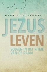 Jezus leven: volgen in het ritme van de rabbi  by  Henk Stoorvogel