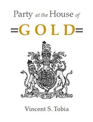 Party at the House of Gold  by  Vincent S. Tobia