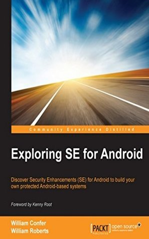 Exploring SE for Android William Confer