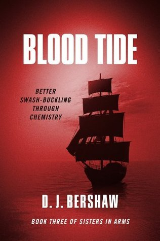 Blood Tide: Better Swash-buckling Through Chemistry (Sister in Arms Book 3)  by  D. J. Bershaw