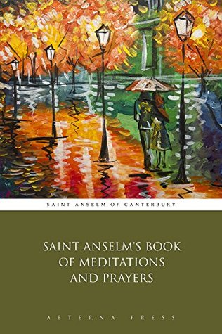 Saint Anselms Book of Meditations and Prayers  by  Saint Anselm of Canterbury