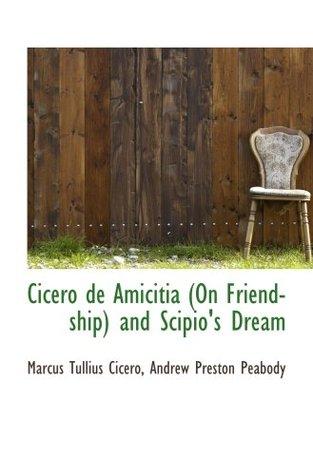 Cicero de Amicitia (On Friendship) and Scipios Dream Andrew Preston Peabody, Marcus Tullius Cicero