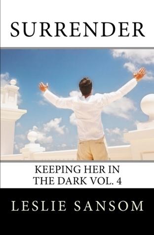 Surrender (Keeping her in the Dark #4)  by  Leslie Sansom