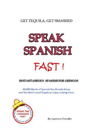 Get Tequila, Get Smashed, Speak Spanish FAST! (Speak the language fast! Book 1) Lawrence Chandler