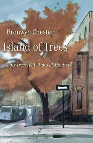 Island of Trees: 50 Trees, 50 Tales of Montreal Chester Bronwyn