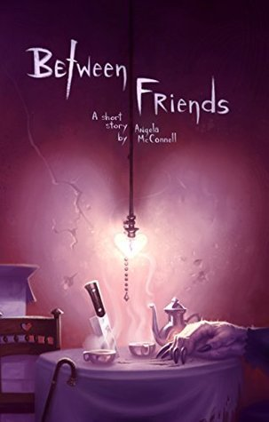 Between Friends  by  Angela McConnell