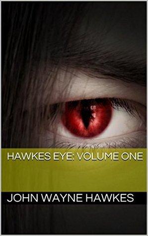 Hawkes Eye: Volume One  by  John Wayne Hawkes