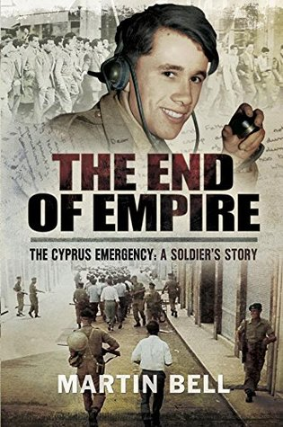 The End of Empire : Cyprus: A Soldiers Story  by  Martin Bell