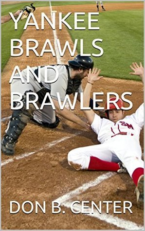 YANKEE BRAWLS AND BRAWLERS  by  DON B. CENTER