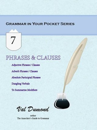 Phrases and Clauses (Grammar In Your Pocket Book 7)  by  Val Dumond