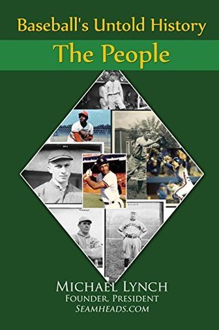 Baseballs Untold History: The People  by  Michael Lynch