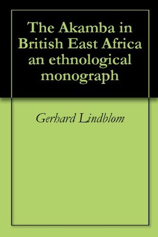 The Akamba in British East Africa an ethnological monograph  by  Gerhard Lindblom