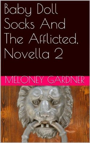 Baby Doll Socks And The Afflicted, Novella 2  by  Meloney Gardner