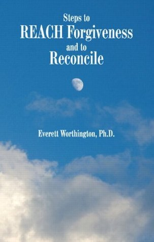 Steps to Reach Forgiveness and to Reconcile  by  Everett L. Worthington Jr.