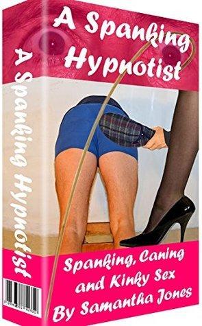 A Spanking Hypnotist: Spanking, Caning and Kinky Sex  by  Samantha Jones