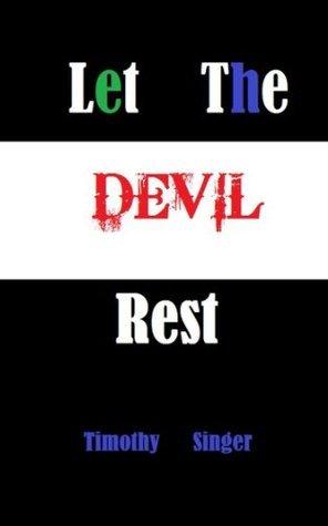 Let The Devil Rest  by  Timothy Singer