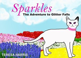 Sparkles: The Adventure to Glitter Falls  by  Teresa Harris