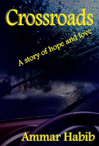 Crossroads: A Story of Love and Hope  by  Ammar Habib
