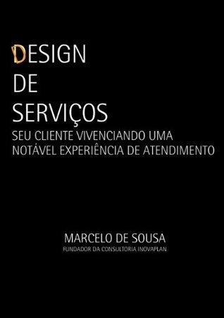 Design de serviços: seu cliente vivenciando uma notável experiência de atendimento  by  Marcelo Sousa
