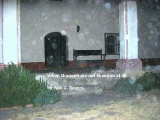 When Shadows Are Not Shadows At All  by  Paul Rogers