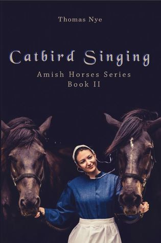 Catbird Singing (Amish Horses #2) Thomas Nye
