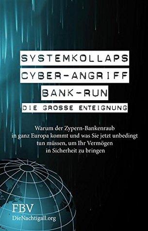 Systemkollaps, Cyber-Angriff & Bank-Run: Die Große Enteignung: Warum der Zypern-Bankenraub in ganz Europa kommt und was Sie jetzt unbedingt tun müssen, ... in Sicherheit zu bringen.  by  Lothar Guggenmos