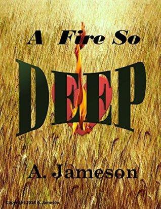 A Fire So Deep  by  A. Jameson
