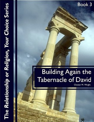 The Tabernacle Of David (Relationship or Religion, Your Choice Book 3) Bishop C M Wright